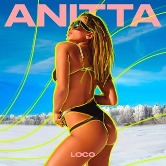 """ANITTA LA SUPER ESTRELLA DEL POP LANZA SU NUEVO SENCILLO """"LOCO"""""""